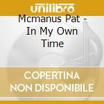 Mcmanus Pat - In My Own Time cd musicale