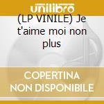 (LP VINILE) Je t'aime moi non plus lp vinile di Serge Gainsbourg