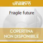 Fragile future cd musicale di Heights Hawthorne