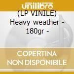 (LP VINILE) Heavy weather - 180gr - lp vinile di Report Weather