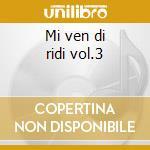 Mi ven di ridi vol.3 cd musicale di Romeo el cjargnel