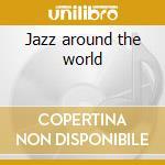 Jazz around the world cd musicale di Artisti Vari