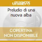 Preludio di una nuova alba cd musicale di Marcello Capra