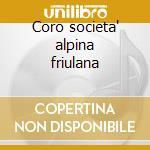 Coro societa' alpina friulana cd musicale di Coro societa' alpina friulana
