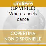 (LP VINILE) Where angels dance lp vinile di Spencer Brewer