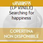 (LP VINILE) Searching for happiness lp vinile di Stephen Schlaks