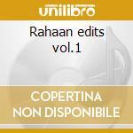 Rahaan edits vol.1 cd musicale di Rahaan Dj