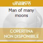Man of many moons cd musicale di Dennis Schmidt