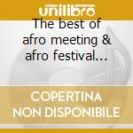 The best of afro meeting & afro festival 1999 cd musicale di Dj Yano