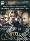 Nati per combattere (Cofanetto 3 DVD) dvd