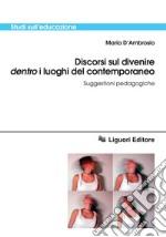 Discorsi sul divenire dentro i luoghi del contemporaneo. Suggestioni pedagogiche. E-book. Formato PDF