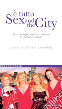 È tutto Sex and the City. E-book. Formato PDF ebook di Amendola A. (cur.)