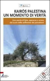 Kairós Palestina. Un momento di verità. Una parola di fede, speranza e amore dal cuore delle sofferenze dei palestinesi. E-book. Formato PDF ebook di Pax Christi Italia (cur.)