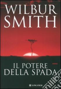 Il potere della spada. E-book. Formato PDF ebook di Wilbur Smith