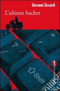 L' ultimo hacker. E-book. Formato EPUB ebook di Giovanni Ziccardi