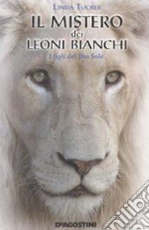 Il mistero dei leoni bianchi. I figli del Dio Sole. E-book. Formato EPUB ebook di Linda Tucker