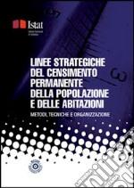 Linee strategiche del Censimento permanente della popolazione e delle abitazioniMetodi, tecniche ed organizzazione. E-book. Formato PDF ebook