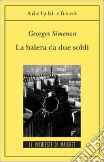 La balera da due soldi. E-book. Formato EPUB ebook di Georges Simenon