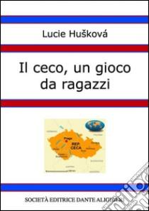Il ceco, un gioco da ragazzi. E-book. Formato PDF ebook di Lucie Hušková