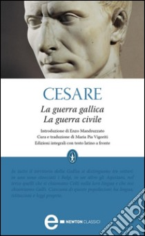 La guerra gallica-La guerra civile. Ediz. integrale. E-book. Formato EPUB ebook di Gaio Giulio Cesare