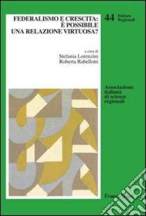 Federalismo e crescita: è possibile una relazione virtuosa?. E-book. Formato PDF ebook di Lorenzini S. (cur.); Rabellotti R. (cur.)