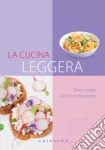 Cucina leggera. Tante ricette per il tuo benessere. E-book. Formato PDF ebook
