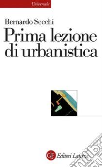Prima lezione di urbanistica. E-book. Formato EPUB ebook di Bernardo Secchi