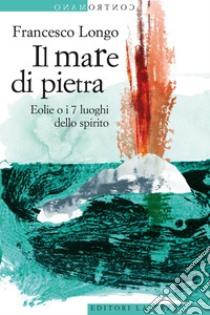 Il mare di pietra. Eolie o i 7 luoghi dello spirito. E-book. Formato EPUB ebook di Francesco Longo