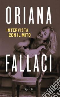 Intervista con il mito. E-book. Formato EPUB ebook di Oriana Fallaci