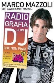 Radio-grafia di un dj che non piace. La mia vita dentro e fuori lo Zoo di 105. E-book. Formato PDF ebook di Marco Mazzoli