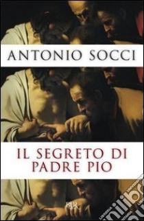 Il segreto di Padre Pio. E-book. Formato PDF ebook di Antonio Socci
