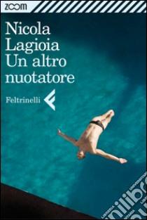 Un altro nuotatore. E-book. Formato EPUB ebook di Nicola Lagioia