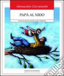 Papà al nido. Come far giocare insieme papà e bambini. E-book. Formato EPUB ebook di Alessandra Giovannetti