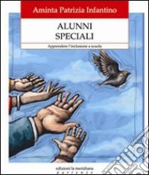 Alunni speciali. Apprendere l'inclusione a scuola. E-book. Formato EPUB ebook di Infantino Aminta Patrizia