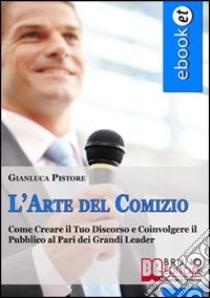 L' arte del comizio. E-book. Formato EPUB ebook di Gianluca Pistore