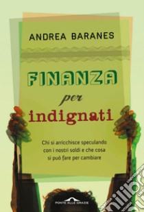 Finanza per indignati. E-book. Formato EPUB ebook di Andrea Baranes