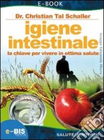 Igiene intestinale. La chiave per vivere in ottima salute. E-book. Formato EPUB ebook di Christian T. Schaller