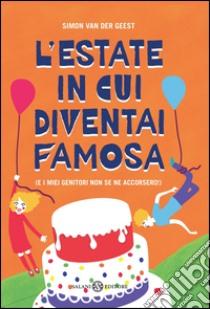 L' estate in cui diventai famosa. (E i miei genitori non se ne accorsero!). E-book. Formato EPUB ebook di Simon Van der Geest