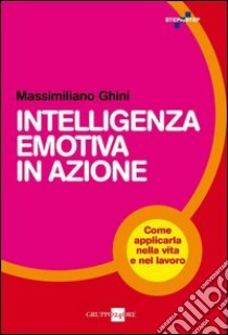 Intelligenza emotiva in azione. Come applicarla nella vita e nel lavoro. E-book. Formato EPUB ebook di Massimiliano Ghini
