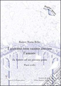 I giovani non sanno ancora l'amore. (Passi scelti). E-book. Formato PDF ebook di Rainer Maria Rilke