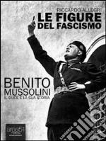 Le figure del fascismo. Benito Mussolini. E-book. Formato EPUB