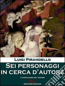 Sei personaggi in cerca d'autore. E-book. Formato Mobipocket ebook di Luigi Pirandello