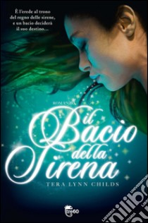 Il bacio della sirena. E-book. Formato EPUB ebook di Tera Lynn Childs