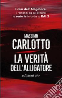 La verità dell'alligatore. E-book. Formato EPUB ebook di Massimo Carlotto