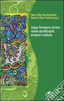 Lingua portughesa em foco. Ensimo-aprendizagem, pesquisa e tradução. E-book. Formato PDF ebook di Lima Hernandes M. C. (cur.); De Abreu Chulata K. (cur.)
