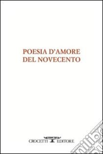 Poesia d'amore del Novecento. E-book. Formato EPUB ebook di AA. VV.
