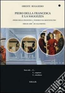 Piero della Francesca e la saggezza. E-book. Formato PDF ebook di Oreste Ruggiero