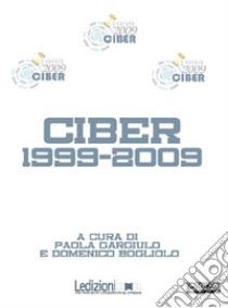 Ciber 1999-2009. E-book. Formato Mobipocket ebook di Bogliolo D. (cur.); Gargiulo P. (cur.)
