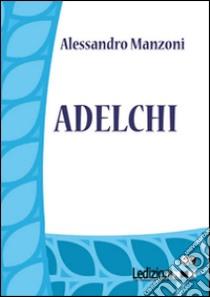 Adelchi. E-book. Formato EPUB ebook di Alessandro Manzoni