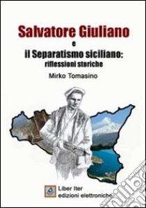 Salvatore Giuliano e il separatismo siciliano. Riflessioni storiche. E-book. Formato PDF ebook